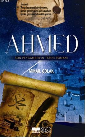 Ahmed; Son Peygamber'in Tarihi Romanı