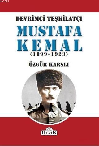 Devrimci Teşkilatçı Mustafa Kemal (1899/1923)