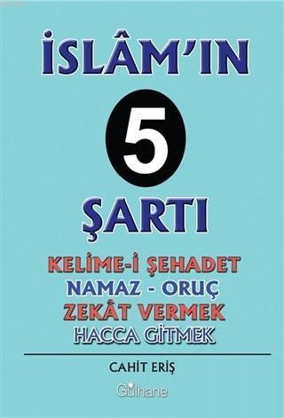İslam'ın 5 Şartı; Kelime-İ Şehadet - Namaz - Oruç - Zekat Vermek - Hacca Gitmek