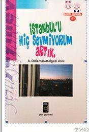 İstanbul'u Hiç Sevmiyorum Artık