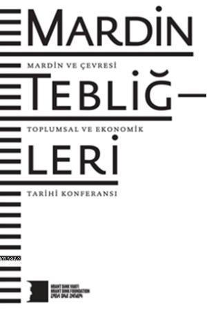 Mardin Tebliğleri; Mardin ve Çevresi Toplumsal ve Ekonomik Tarihi Konferansı