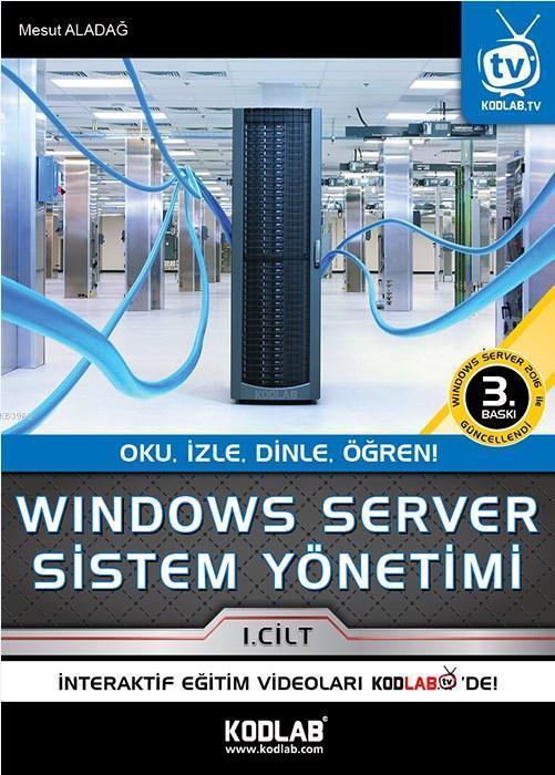 Windows Server Sistem Yönetimi 1. Cilt; Oku, İzle, Dinle, Öğren!