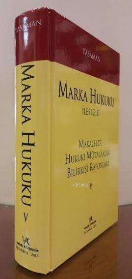 Marka Hukuku ile İlgili Makaleler - Hukuki Mütalaalar - Bilirkişi Raporları V