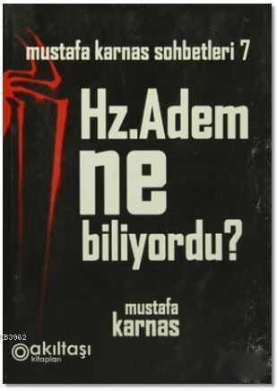Hz. Adem Ne Biliyordu?; Mustafa Karnas Sohbetleri-7