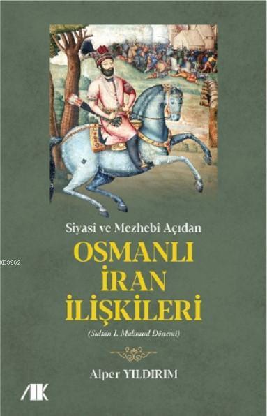 Siyasi ve Mezhebi Açıdan Osmanlı İran İlişkileri; Sultan I.Mahmud Dönemi