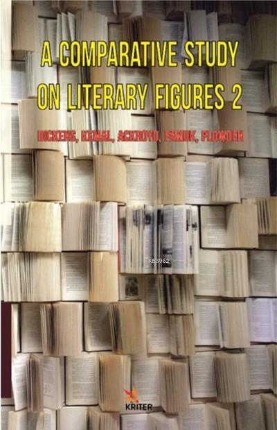 A Comparative Study on Literary Figures 2: Dickens, Kemal, Ackroyd, Pamuk, Plowden