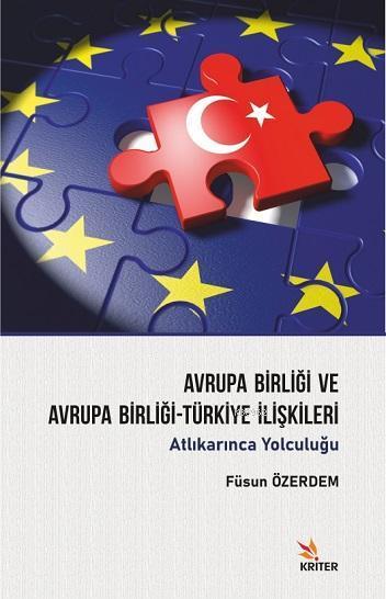 Avrupa Birliği ve Avrupa Birliği-Türkiye İlişkileri; Atlıkarınca Yolculuğu