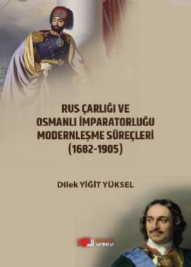 Rus Çarlığı ve Osmanlı İmparatorluğu Modernleşme Süreci; (1682-1905)