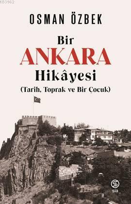 Bir Ankara Hikayesi; (Tarih, Toprak ve Bir Çocuk)