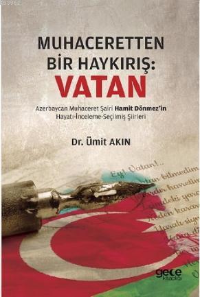 Muhaceretten Bir Haykırış : Vatan; Azerbaycan Muhaceret Şairi Hamit Dönmez'in Hayatı-İnceleme-Seçilmiş Şiirleri