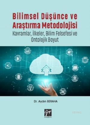 Bilimsel Düşünce ve Araştırma Metodolojisi-Kavramlar, İlkeler, Bilim Felsefesi ve Ontolojik Boyut