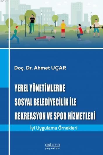 Yerel Yönetimlerde Sosyal Belediyecilik ile Rekreasyon ve Spor Hizmetleri; İyi Uygulama Örnekleri