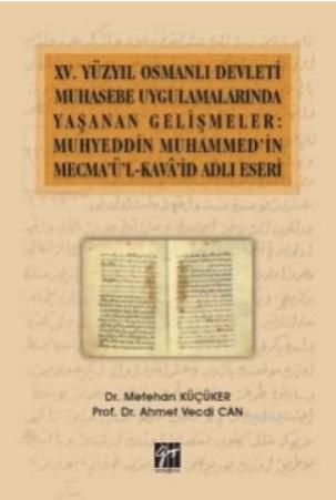 XV.Yüzyıl Osmanlı Devleti Muhasebe Uygulamalarında Yaşanan Gelişmeler; Muhyeddin Muhammed'in Mecma'ü'l-Kava'şd Adlı Eseri