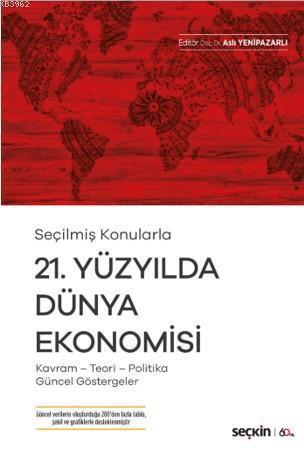 21. Yüzyılda Dünya Ekonomisi; Kavram - Teori- Politika- Güncel Göstergeler