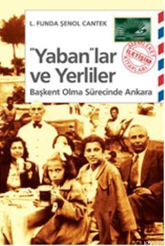 Yabanlar ve Yerliler; Başkent Olma Sürecinde Ankara