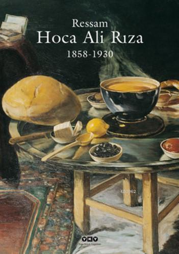 Ressam Hoca Ali Rıza (Ciltli); 1858 - 1930
