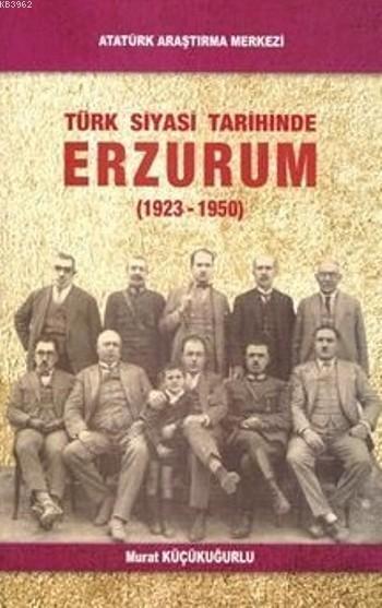 Türk Siyasi Tarihinde Erzurum; 1923-1950