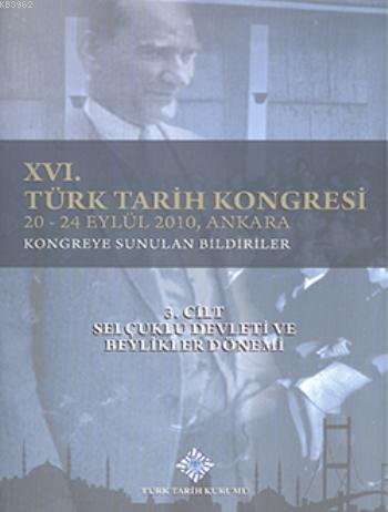 XVI. Türk Tarih Kongresi 3. Cilt; Selçuklu Devleti ve Beylikler Dönemi