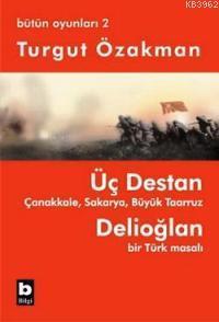 Üç Destan - Çanakkale - Sakarya - Büyük Taaruz - Delioğlan Bir Türk Masalı - Bütün Oyunları 2