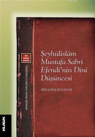 Şeyhülislam Mustafa Sabri Efendi'nin Dini Düşüncesi; Modernleşme Sürecinde İslami İlimler