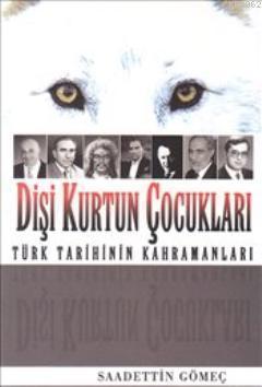 Dişi Kurtun Çocukları; Türk Tarihinin Kahramanları