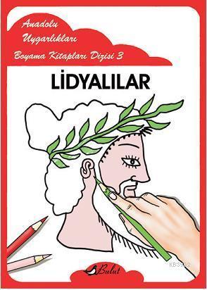 Lidyalılar; Anadolu Uygarlıkları Boyama Kitapları Dizisi 3