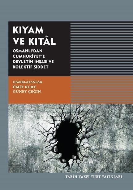 Kıyam ve Kıtal; Osmanlı'dan Cumhuriyet'e Devletin İnşası ve Kolektif Şiddet