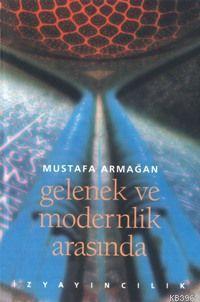 Gelenek ve Modernlik Arasında