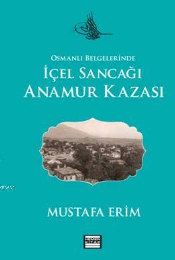 Osmanlı Belgelerinde; İçel Sancağı Anamur Kazası