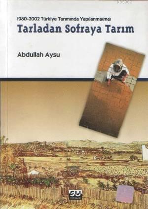 Tarladan Sofraya Tarım; 1980-2002 Türkiye Tarımında Yapılanma(ma)