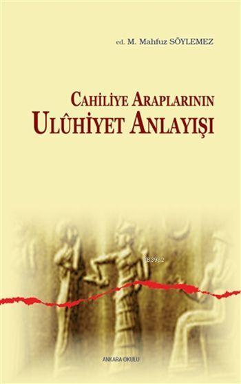 Cahiliye Araplarının Ulûhiyet Anlayışı