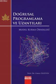 Doğrusal Programlama ve Uzantıları; Model Kurma Örnekleri