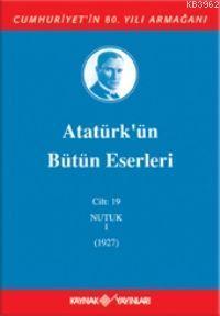 Atatürk'ün Bütün Eserleri (Cilt 19); Nutuk 1 (1927)