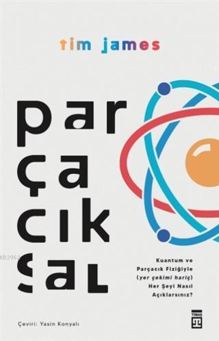 Parçacıksal - Kuantum ve Parçacık Fiziğiyle Nasıl; (Yer Çekimi Hariç) Her Şeyi Açıklarsınız?