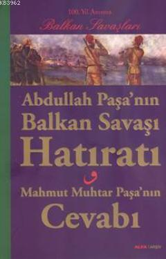Abdullah Paşanın Balkan Savaşı Hatıratı; Mahmut Muhtar Paşanın Cevabı