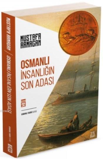 Osmanlı; İnsanlığın Son Adası