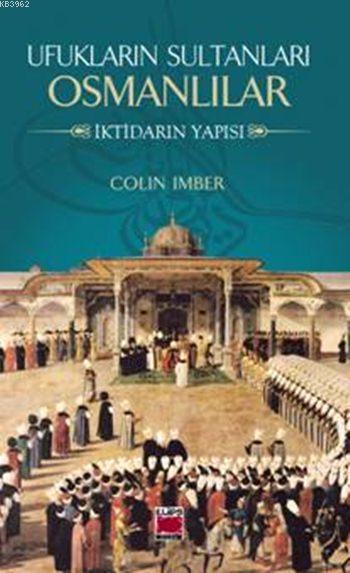 Ufukların Sultanları Osmanlılar; İktidarın Yapısı