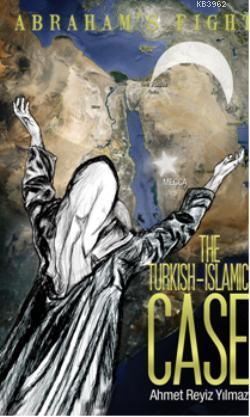The Turkish - Islamic Case (Abraham's Fight )