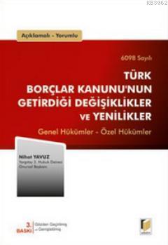 Açıklamalı, Yorumlu 6098 Sayılı Türk Borçlar Kanununun Getirdiği Değişiklikler ve Yenilikler; Genel Hükümler - Özel Hükümler