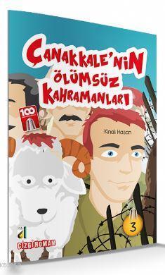 Kınalı Hasan (Çanakkale'nin Ölümsüz Kahramanları-03); Çanakkale'nin Ölümsüz Kahraman