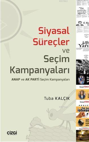 Siyasal Süreçler ve Seçim Kampanyaları; (Anap ve Akparti Seçim Kampanyaları)