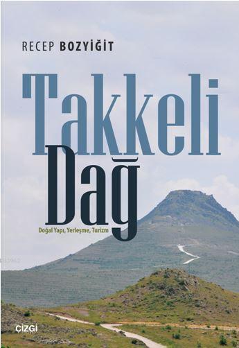 Takkeli Dağ; (Doğal Yapı, Yerleşme, Turizm)