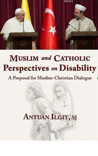 Muslim and Catholic Perspectives on Disability A Proposal for Muslim -  Christian Dialogue