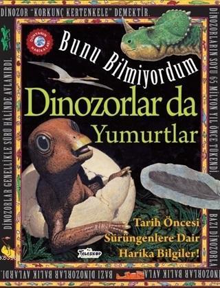 Dinozorlar Da Yumurtlar - Bunu Bilmiyordum; Tarih Öncesi Sürüngenlere Dair Harika Bilgiler!