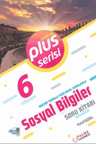 6. Sınıf Plus Serisi Sosyal Bilgiler Soru Kitabı; Beceri Temelli Yeni Nesil Sorularla
