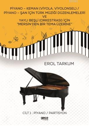 Piyano-Keman (Viyola,Viyolonsel) Piyano-Şan için Türk Müziği Düzenlemeleri; ve Yaylı Beşli (Orkestrası) için Mersin'den Bir Tema Üzerine