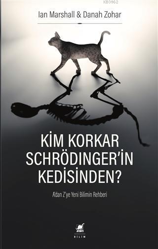 Kim Korkar Schrödinger'in Kedisinden?; A'dan Z'ye Yeni Bilimin Rehberi