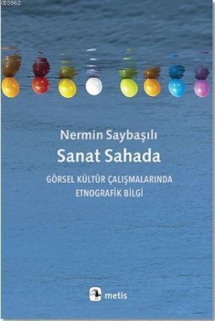 Sanat Sahada; Görsel Kültür Çalışmalarında Etnografik Bilgi