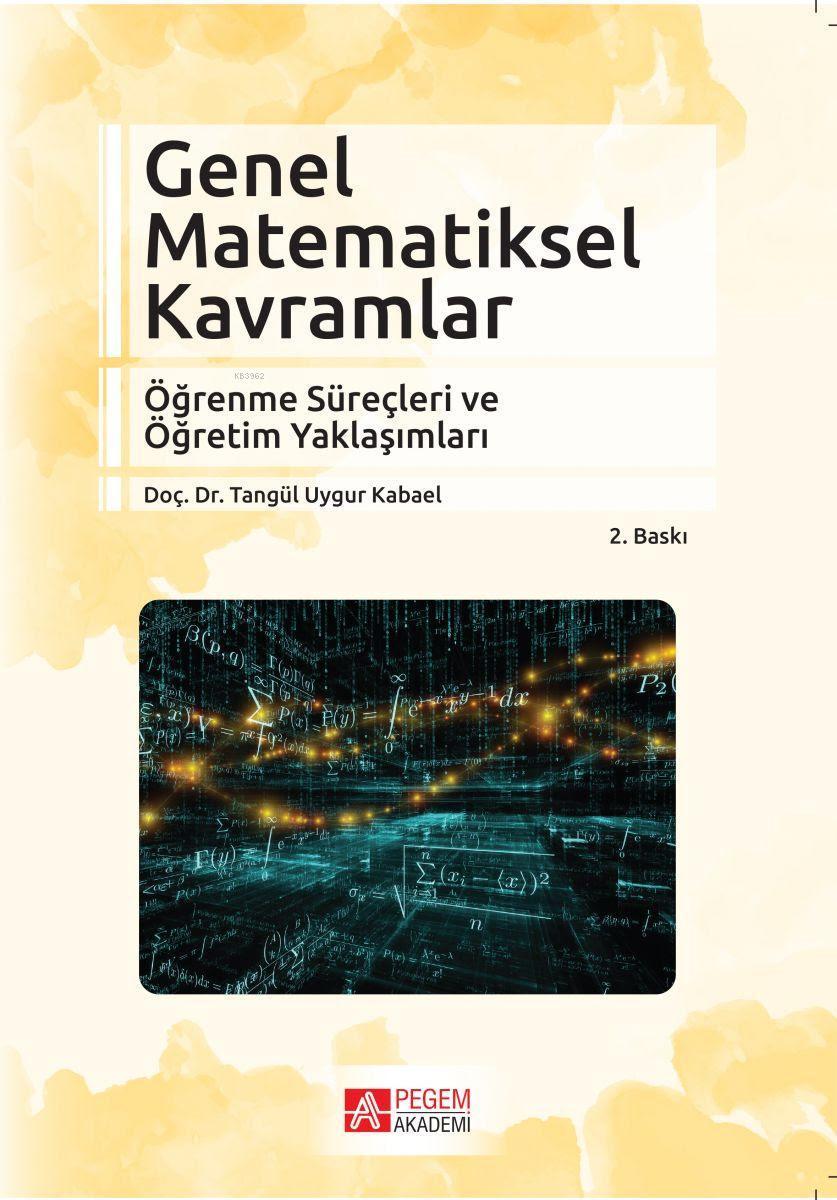 Genel Matematiksel Kavramlar Öğrenme Süreçleri ve Öğretim Yaklaşımları