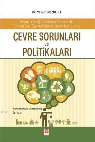 Çevre Sorunları ve Politikaları; Avrupa Birliği'ne Uyum Sürecinde Türkiye'de Çevre Politikalarının Dönüşümü